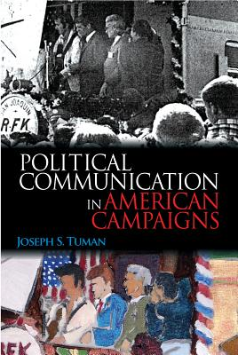 Political Communication in American Campaigns By Tuman, Joseph S.